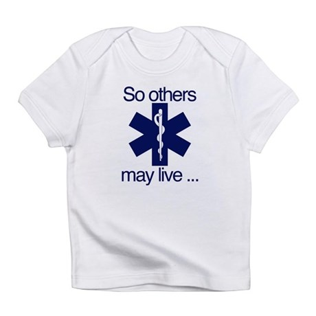 So others may live ... Infant T-Shirt