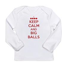 Keep Calm and Big Balls Long Sleeve Infant T-Shirt