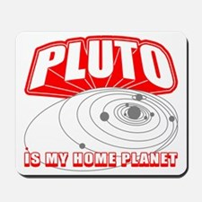 Pluto is my Home Planet Mousepad