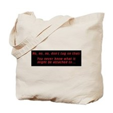 Don't tug on that! Tote Bag