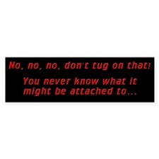 Don't tug on that! Bumper Bumper Sticker