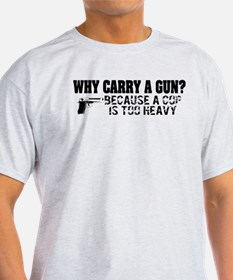 Why Carry A Gun? T-Shirt