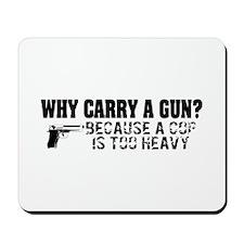 Why Carry A Gun? Mousepad
