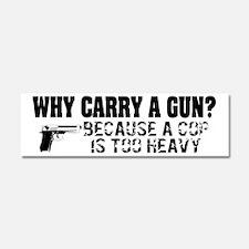 Why Carry A Gun? Car Magnet 10 x 3