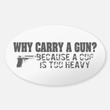 Why Carry A Gun? Sticker (Oval)