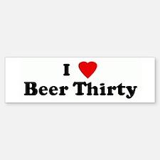 I Love Beer Thirty Bumper Bumper Bumper Sticker