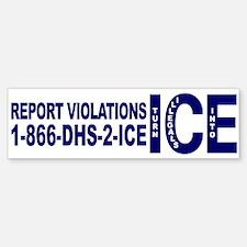 REPORT VIOLATIONS TO ICE - Bumper Bumper Bumper Sticker