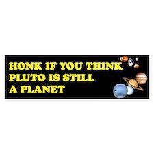 Honk If You Think Pluto Is St Bumper Bumper Bumper Sticker