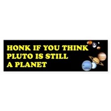 Honk If You Think Pluto Is St Bumper Bumper Sticker