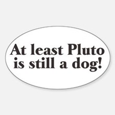 Pluto is a dog Oval Decal