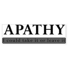 Apathy, Take It Or Leave It Bumper Sticker