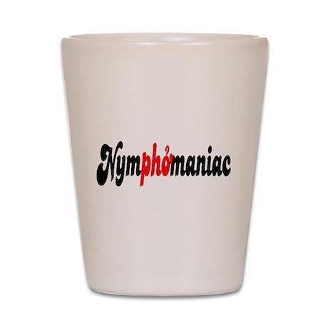 Nymphomaniac Shot Glass
