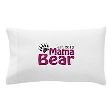 Mama Bear Claw Est 2013 Pillow Case