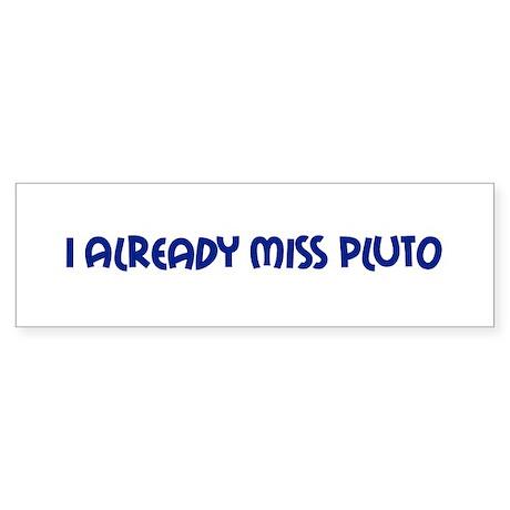 I Already Miss Pluto Bumper Sticker