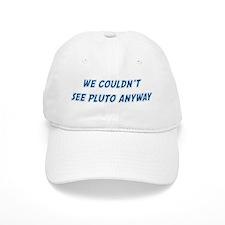 Couldnt see Pluto Baseball Cap