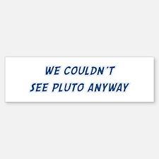 Couldnt see Pluto Bumper Bumper Bumper Sticker