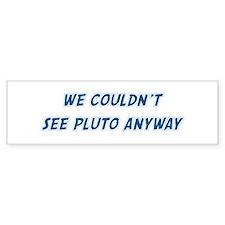 Couldnt see Pluto Bumper Bumper Sticker