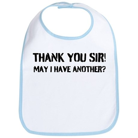 Thank you Sir! May I have another? Bib