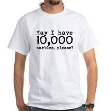 May I have 10,000 marbles please? Shirt