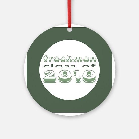 """Class of 2010 Freshmen"" Ornament (Round)"