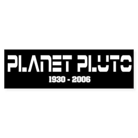 Planet Pluto 1930-2006 Bumper Sticker