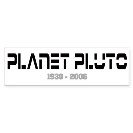 Planet Pluto 1930-2006 Bumper Sticker