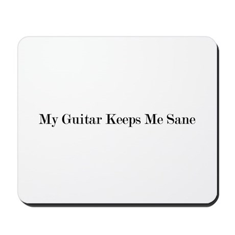My Guitar Keeps Me Sane Mousepad