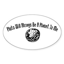 Pluto Will Always Be A Planet Oval Decal