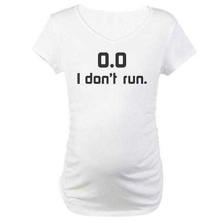 I don t run Maternity T-Shirt