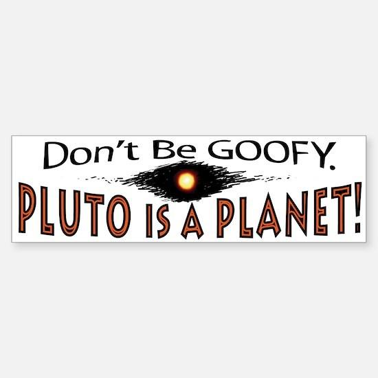 Pluto is a Planet Goofy Bumper Bumper Bumper Sticker