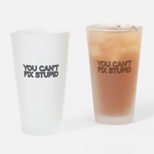You can't fix stupid Drinking Glass