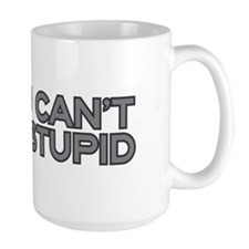 You can't fix stupid Mug