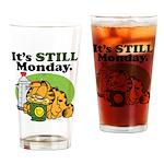IT'S STILL MONDAY Drinking Glass