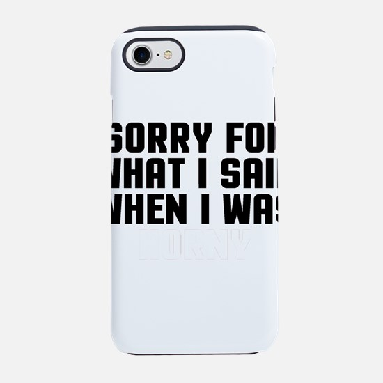 Sorry Said Horny  iPhone 7 Tough Case