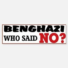 Benghazi Who Said NO? Bumper Bumper Sticker