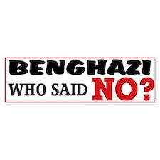 Benghazi Who Said NO? Bumper Sticker