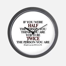 IF YOU WERE HALF THE PERSON... Wall Clock