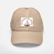 I'd Rather Be Sailing Baseball Baseball Baseball Cap