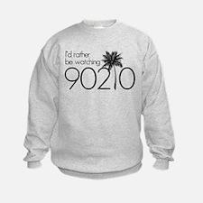 Id rather be watching 90210 Sweatshirt