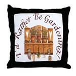 I'd Rather Be Gardening Throw Pillow