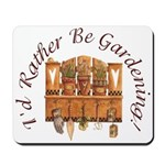 I'd Rather Be Gardening Mousepad