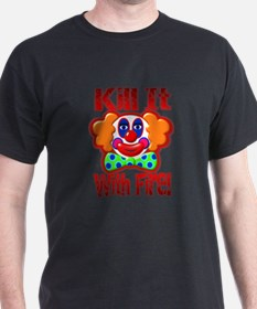 Clown Kill It With Fire T-Shirt