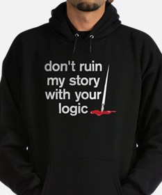 Dont ruin my story with your logic Hoodie (dark)