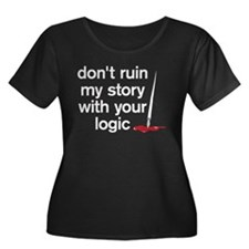 Dont ruin my story with your logic T