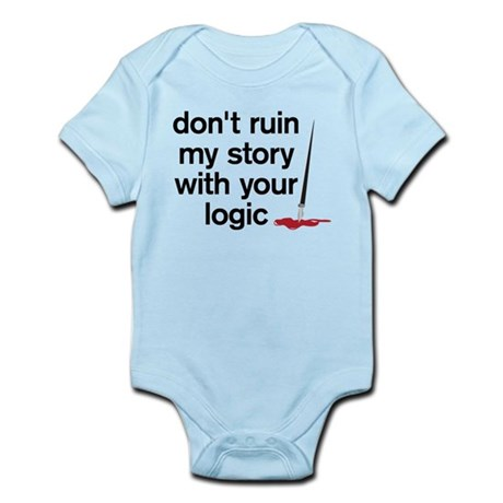 Dont ruin my story with your logic Infant Bodysuit