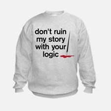 Dont ruin my story with your logic Sweatshirt