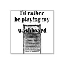 "Rather play washboard! Square Sticker 3"" x 3"""