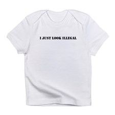 I Just Look Illegal Infant T-Shirt