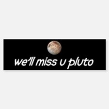 We'll Miss You Pluto Bumper Bumper Bumper Sticker