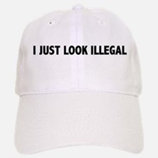 I JUST LOOK ILLEGAL Baseball Baseball Cap